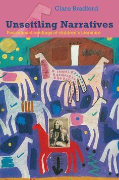 Unsettling Narratives: Postcolonial Readings of Children's Literature / Clare Bradford - Children's Literature Collection 809.89282 BRA