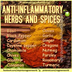 HERBS SPICES that FIGHT INFLAMMATION Pump up the flavor of your favorite foods with anti-inflammatory spices such as chili peppers, basil, cinnamon and turmeric. Turmeric in particular has tremendous natural anti-inflammatory properties due to the active ingredient curcumin. http://www.doctoroz.com/videos/dr-andrew-weil-anti-inflammatory-diet?page=2#copy