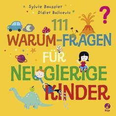 111 Warum-Fragen für neugierige Kinder von Didier Balicevic, http://www.amazon.de/dp/3414823152/ref=cm_sw_r_pi_dp_KxPtrb10VE4MS