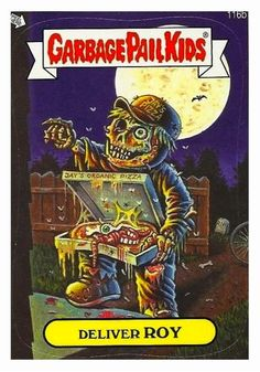 weird wendell garbage pail kids | so here s what you need to do drop whatever it is you re up to race to ...