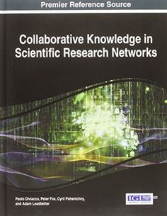 Collaborative Knowledge in Scientific Research Networks by Paolo Diviacco  http://primo.lib.umn.edu/primo_library/libweb/action/dlDisplay.do?vid=TWINCITIES&docId=UMN_ALMA51616018400001701
