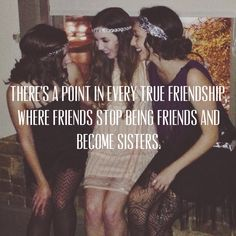 """There comes a point in every true friendship where friends stop being friends and become sisters."" #quotes #friends #sisters"