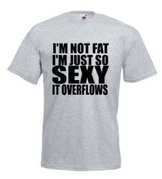 £9.99 I'M Not Fat I Am So Sexy It Overflows Funny Mens Tshirt -Worldwide Delivery