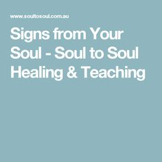 Signs from Your Soul - Soul to Soul Healing & Teaching