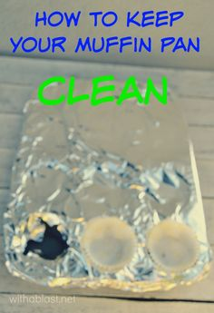 How To Keep Your Muffin Pan Clean ~ One easy trick and your pan will always be clean {with the occasional wipe of course !}
