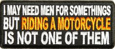 Harley Quotes and Sayings | Men not needed for riding a motorcycle lady biker patch