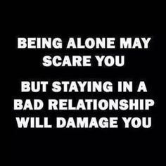 Being alone may scare you but staying in a bad relationship well damage you. Great Quotes, Quotes To Live By, Inspirational Quotes, Awesome Quotes, Motivational, Meaningful Quotes, Clever Quotes, Toxic Relationships, Relationship Advice