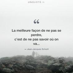 """Jean-Jacques Schuhl """"La meilleure façon de ne pas se perdre,<br /> c'est de ne pas savoir où on va..."""""""