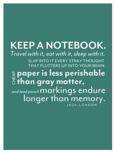 Keep a notebook.