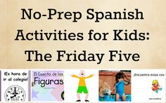 Five easy Spanish activities for kids: Fun activities for kids learning Spanish that can be adapted for a range of levels. No preparation required! http://spanishplayground.net/no-prep-spanish-friday-five/