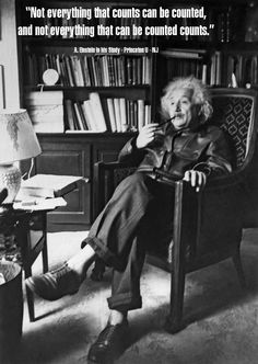 """On the wall of Einstein's office at Princeton was a sign that read: """"Not everything that counts can be counted and not everything that can be counted counts."""