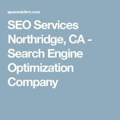 SEO Services Northridge, CA - Search Engine Optimization Company
