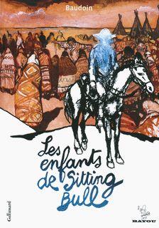 Gallimard - Les enfants de Sitting Bull - Baudoin - Bayou