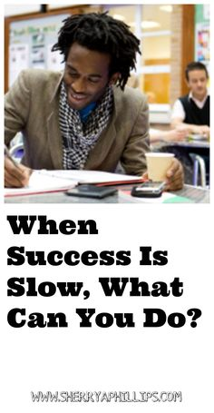 When Success is Slow, What Can You Do? at http://www.sherryaphillips.com #success #abundance #motivation #inspiration