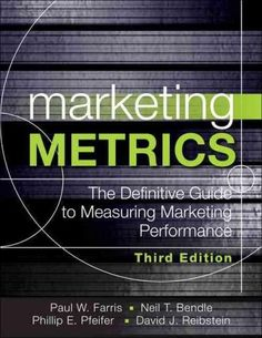 Marketing Metrics: The Manager's Guide to Measuring Marketing Performance