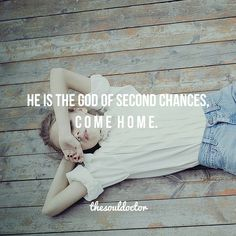 He is the God of second chances... Come home.