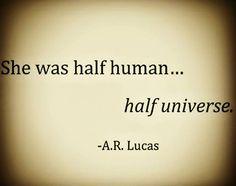 half human, half universe, she. A.R. Lucas