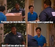 "The sassy delivery man. | Community Post: 35 Memorable Lines From ""Drake And Josh"""