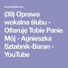 (39) Oprawa wokalna ślubu - Ofiaruję Tobie Panie Mój - Agnieszka Sztabnik-Baran - YouTube