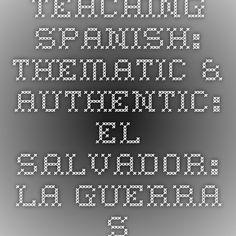 Teaching Spanish: Thematic & Authentic: El Salvador: La Guerra Sucia y La Mara Salvatrucha