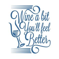 Wine a Bit - You'll feel Better SVG Cuttable Designs Vinyl Crafts, Vinyl Projects, Silhouette Design, Silhouette Cameo, Silhouette Studio, Wine Logo, Wine Quotes, Coffee Quotes, Arte Country