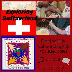 Creative Kids Culture Blog Hop #27 (May 2015) | Multicultural Kid Blogs World Thinking Day, Social Studies Resources, Global Citizen, Kids Learning Activities, Creative Kids, Geography, Switzerland, Raising, Montessori
