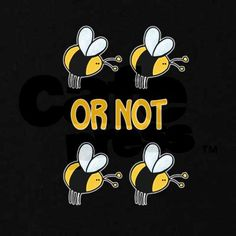 2 bee or not 2 bee dark shirt Kids Dark T-Shirt to be or not to be Kids Dark T-Shirt by corriewebstore CafePress - Dark Shirt - Ideas of Dark Shirt - Shakespeare: Hamlet To Be or Not to Be Bee Puns, Bee Quotes, I Love Bees, Bee Art, Bee Theme, Funny Puns, Corny Jokes, Bee Happy, Save The Bees