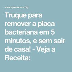 Truque para remover a placa bacteriana em 5 minutos, e sem sair de casa! - Veja a Receita: