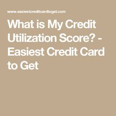 What is My Credit Utilization Score? - Easiest Credit Card to Get Do You Know What, Credit Score, Ways To Save Money, Scores, Saving Money, Easy, Save My Money, Money Savers, Frugal
