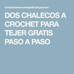 DOS CHALECOS A CROCHET PARA TEJER GRATIS PASO A PASO