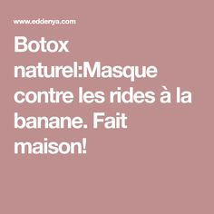 Botox naturel:Masque contre les rides à la banane. Fait maison! Masque Anti Ride, Botox Lips, Creme Anti Rides, Blusher Tips, Les Rides, Make Beauty, Fortune, Miracle, Parfait