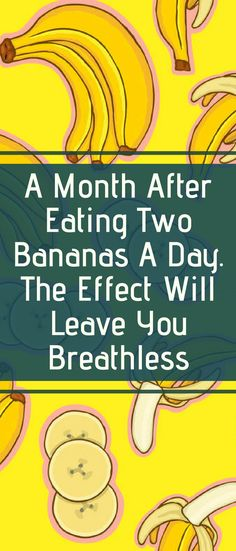 A Month After Eating Two Bananas A Day. The Effect Will Leave You Breathless #bananas #healthy #healthyliving