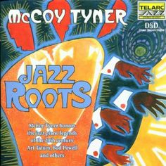 McCoy Tyner - Jazz Roots - Telarc CD-83507 (Salutes the forefathers - solo piano)