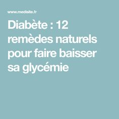 Diabète : 12 remèdes naturels pour faire baisser sa glycémie