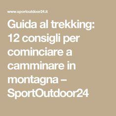 Guida al trekking: 12 consigli per cominciare a camminare in montagna – SportOutdoor24