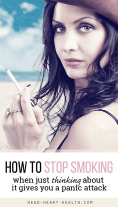 How to stop smoking when just thinking about quitting gives you a panic attack.