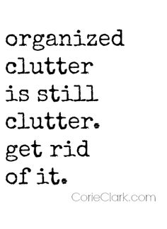 But the problem with clutter is, we're not getting rid of it. We're just finding new ways to organize it.