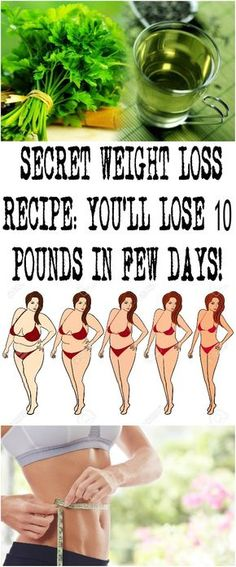 SECRET WEIGHT LOSS RECIPE: YOU'LL LOSE 10 POUNDS IN FEW DAYS!
