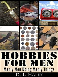 How to do manly hobbies.