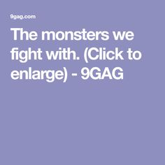 The monsters we fight with. (Click to enlarge) - 9GAG