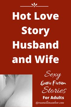 Hot love story husband and wife, romance, marriage, sexy erotic story for adults. Teen Fiction Books, Teen Romance Books, Historical Romance Books, Fiction Writing, Romantic Messages For Boyfriend, Sweet Boyfriend Quotes, Kissing Facts, Short Story Prompts, Healthy Relationship Quotes