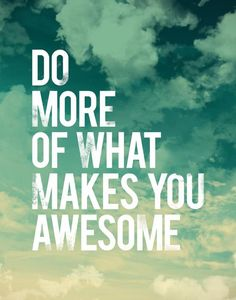 Do more of what keeps you awesome!