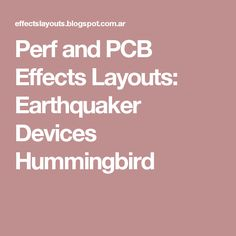 Perf and PCB Effects Layouts: Earthquaker Devices Hummingbird