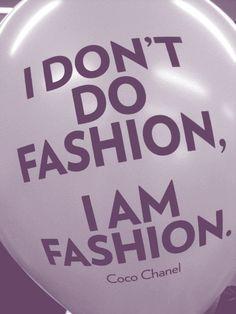 I Don't do fashion I'm fashion - Coco #Chanel #Fashion #quote