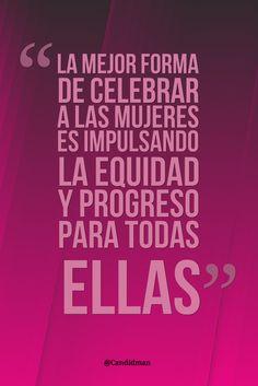 """""""La mejor forma de #Celebrar a las #Mujeres es impulsando la #Equidad y #Progreso para todas ellas"""". @candidman #Frases #DiaInternacionalDeLaMujer #Mujer #Mujeres #Reflexion #Candidman"""
