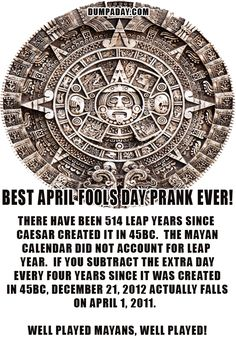 I wonder how accurate this is: Mayan April Fools Joke!