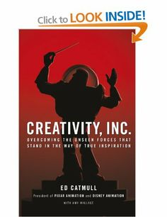 Creativity, Inc.: Overcoming the Unseen Forces That Stand in the Way of True Inspiration: Amazon.co.uk: Ed Catmull Dr: Books