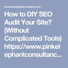 How to DIY SEO Audit Your Site? (Without Complicated Tools)  https://www.pinkelephantconsultancy.com/seo/seo-audit/