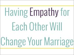 Having empathy for your spouse in any given situation can make all the difference. Even if you don't agree or the problem isn't solved, empathy can rid your exchange of contention. #marriage #relationship