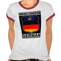 Wisconsin German American Women's Ringer T-Shirt. $25.95. To see this design on a range of other products, please visit my store: www.zazzle.com/celticana*/ #GermanAmerican #GermanAncestry